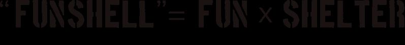 FUNSHELL = FUN × SHELTER